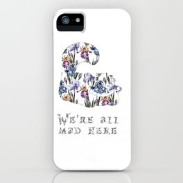 Alice floral designs - Cheshire cat all mad here iPhone Case