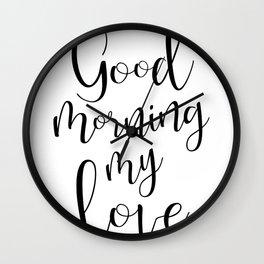 Good Mornind My Love - black on white #love #decor #valentines Wall Clock