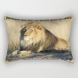 It's better to be a lion for a day than a sheep all your life. Rectangular Pillow