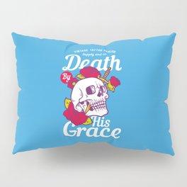 Death by his Grace Pillow Sham