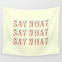 SAY WHAT Wall Tapestry