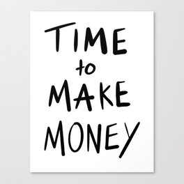 Time to Make Money 2nd Edition Canvas Print