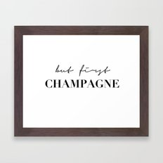 But first, champagne Framed Art Print