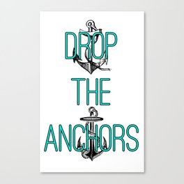 Drop The Anchors Canvas Print