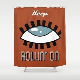 Keep Rollin' On Shower Curtain
