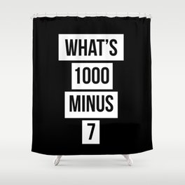 WHAT'S 1000 MINUS 7 Shower Curtain