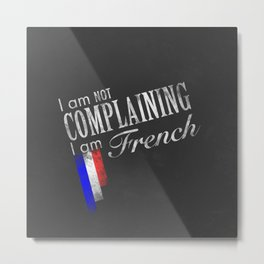 I am not complaining I am French - Black and White version Metal Print