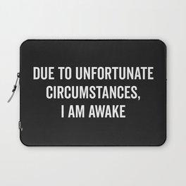 I Am Awake Funny Quote Laptop Sleeve
