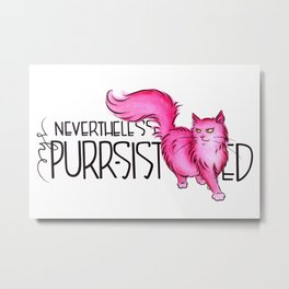 Nevertheless She Purr-sisted Metal Print
