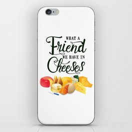 What a Friend We Have in Cheeses iPhone Skin