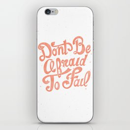 Don't Be Afraid To Fail  iPhone Skin
