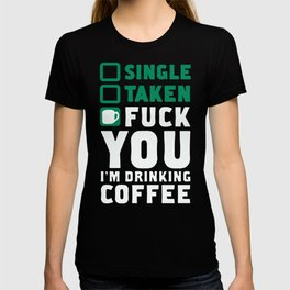 FUCK YOU I'M DRINKING COFFEE T-SHIRT T-shirt
