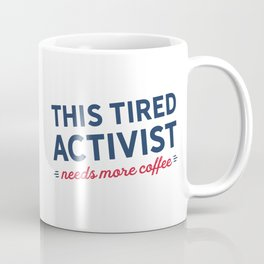 Tired Activist Needs Coffee! Coffee Mug