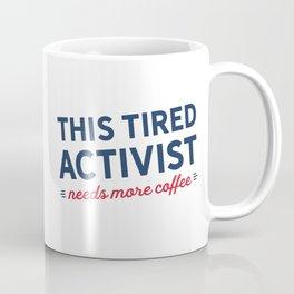 Tired Activist Needs Coffee! Coffee Mug