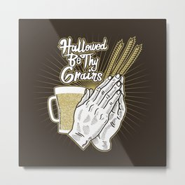Hallowed Be Thy Grains Alcohol Pun - Funny Beer Quote Gift Metal Print