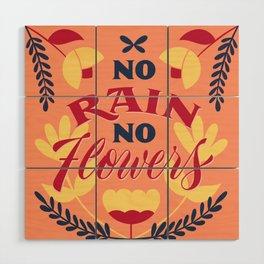 No Rain, No Flowers Wood Wall Art