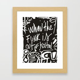 When the funk is out of Kontrol Street Art Black and white graffiti Framed Art Print