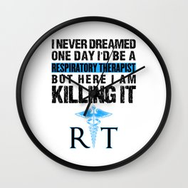 Respiratory Therapist I Never Dreamed One Day RT Wall Clock