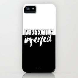 Modern black white quote typography perfectly imperfect iPhone Case