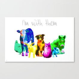I'm With Them - Animal Rights - Vegan Canvas Print