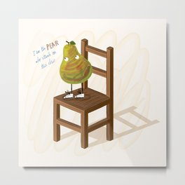 I Am The Pear Who Stands On This Chair Metal Print