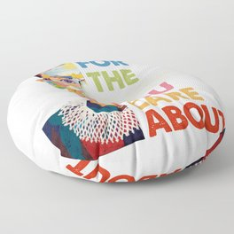 Fight for the things you care about RBG Ruth Bader Ginsburg Floor Pillow