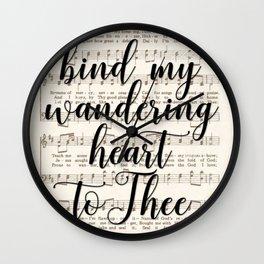 Bind my wandering heart to Thee Wall Clock