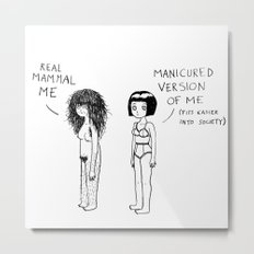 Real Mammal Me VS Manicured Version Of Me Metal Print