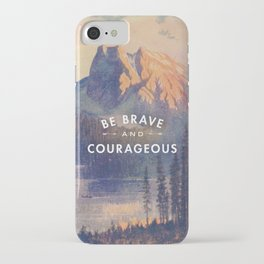 Be Brave and Courageous iPhone Case