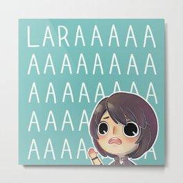 """""""LARAAA!"""" Metal Print"""