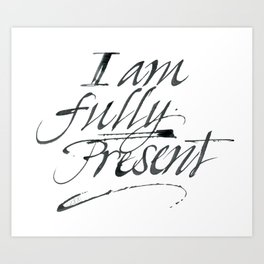 I am fully present Art Print