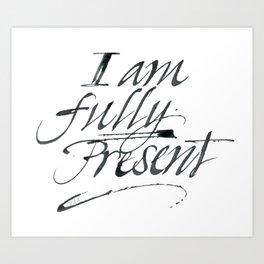 I am fully present Art Print