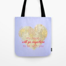 My Heart will go anywhere to be with you Tote Bag