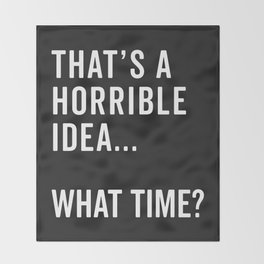 That's A Horrible Idea Funny Quote Throw Blanket