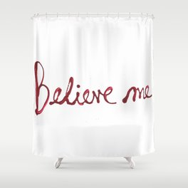 Believe Me Shower Curtain
