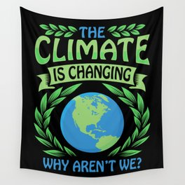 The Climate Is Changing Why Aren't We? Wall Tapestry