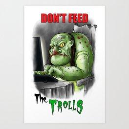 Don't Feed the Trolls Art Print