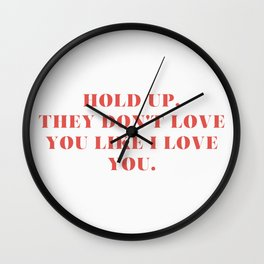 """Bey / Hold Up / """"Hold Up, They Don't Love You Like I Love You"""" Wall Clock"""