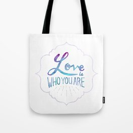 Love is Who You Are Tote Bag