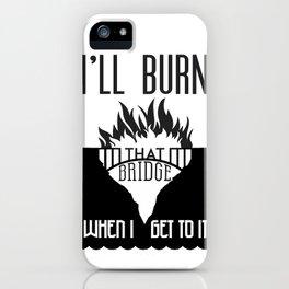 Burn that Bridge iPhone Case