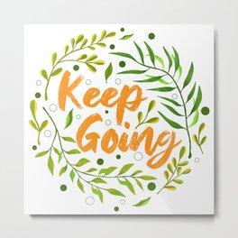 Keep Going Metal Print