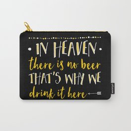 In Heaven There Is No Beer! Carry-All Pouch