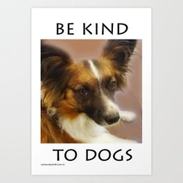 """""""Be Kind To Dogs"""" Art Print"""