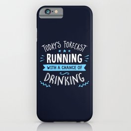 Todays Forecast Running With A Chance Of Drinking iPhone Case