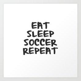 Eat, Sleep, Soccer, Repeat Art Print