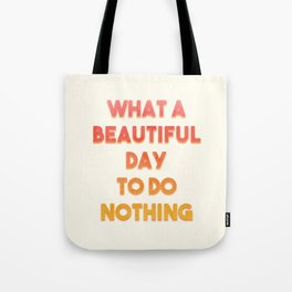 What A Beautiful Day To Do Nothing Tote Bag