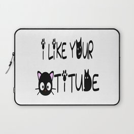 I Like Your Cattitude Laptop Sleeve