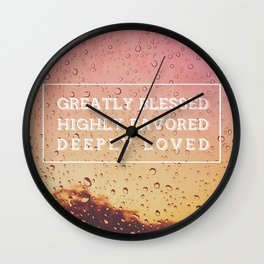 GREATLY BLESSED, HIGHLY FAVORED, DEEPLY LOVED Wall Clock
