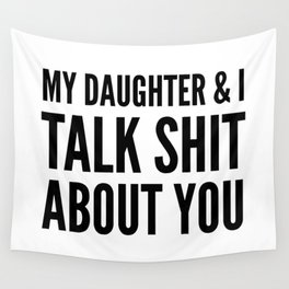 My Daughter & I Talk Shit About You Wall Tapestry