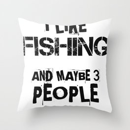 I like Fishing and Maybe Three People Throw Pillow